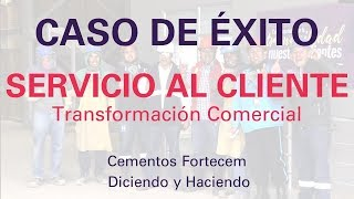 Caso Éxito Servicio al Cliente - Cemento Fortecem- Diciendo y Haciendo