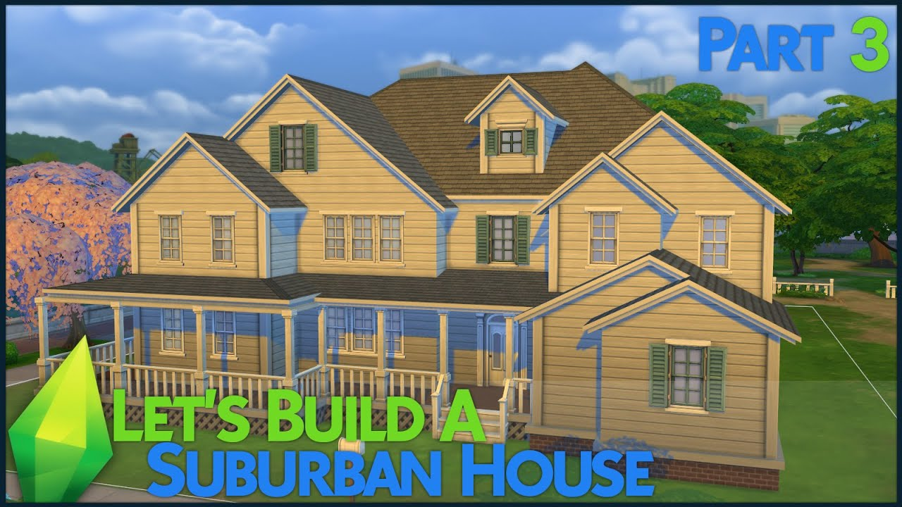 The Sims 4 Let 39 S Build A Suburban House Part 3 Youtube