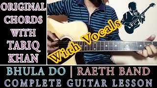 Bhula Do (with vocals) | Raeth | Complete Guitar Lesson | Original Chords With Tariq Khan