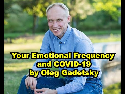 Oleg Gadetsky - Your Emotional Frequency And COVID-19