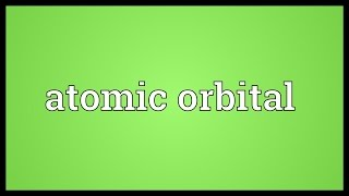 Atomic orbital Meaning