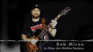 Bob Miron - Le Fléau des Médias Sociaux