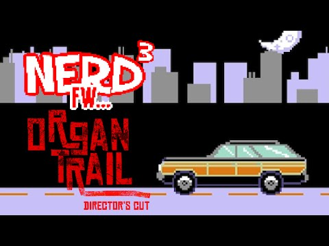 Nerd³ FW - Organ Trail: Director's Cut