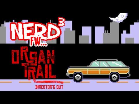 Nerd³ FW - Organ Trail: Director