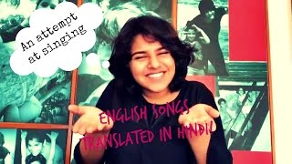 English Songs Translated in Hindi!