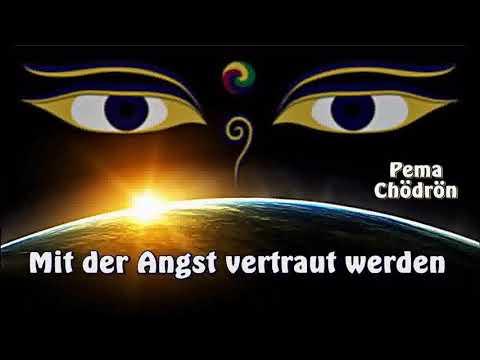 Mit der Angst vertraut werden - Pema Chödrön (Tibetischer Buddhismus)