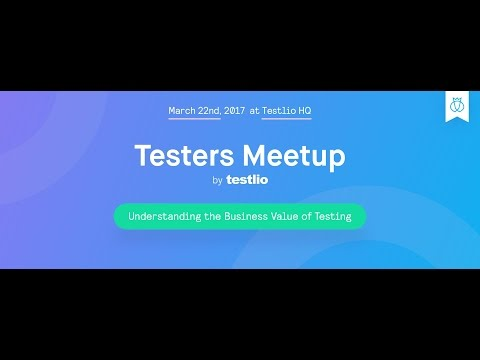 Meetup by Testlio: Understanding The Business Value Of Testing