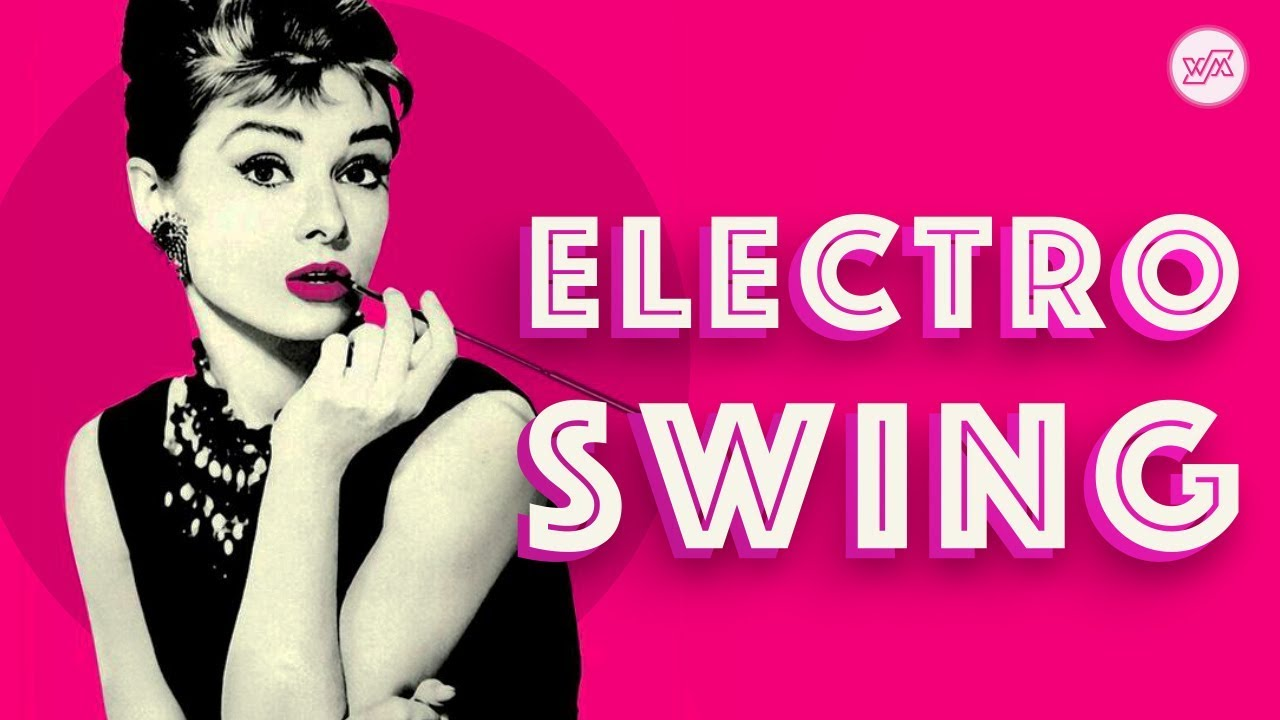 Best Of Electro Swing Mix July 2018 Youtube