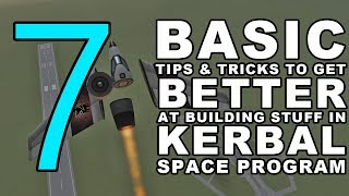 7 BASIC TIPS & TRICKS to get better at building stuff in Kerbal Space Program (KSP Tutorial)