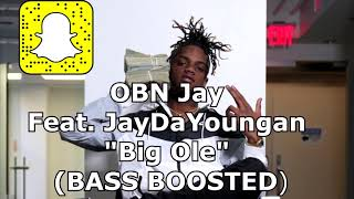 """OBN Jay  Feat. JayDaYoungan  """"Big Ole""""  (BASS BOOSTED)"""