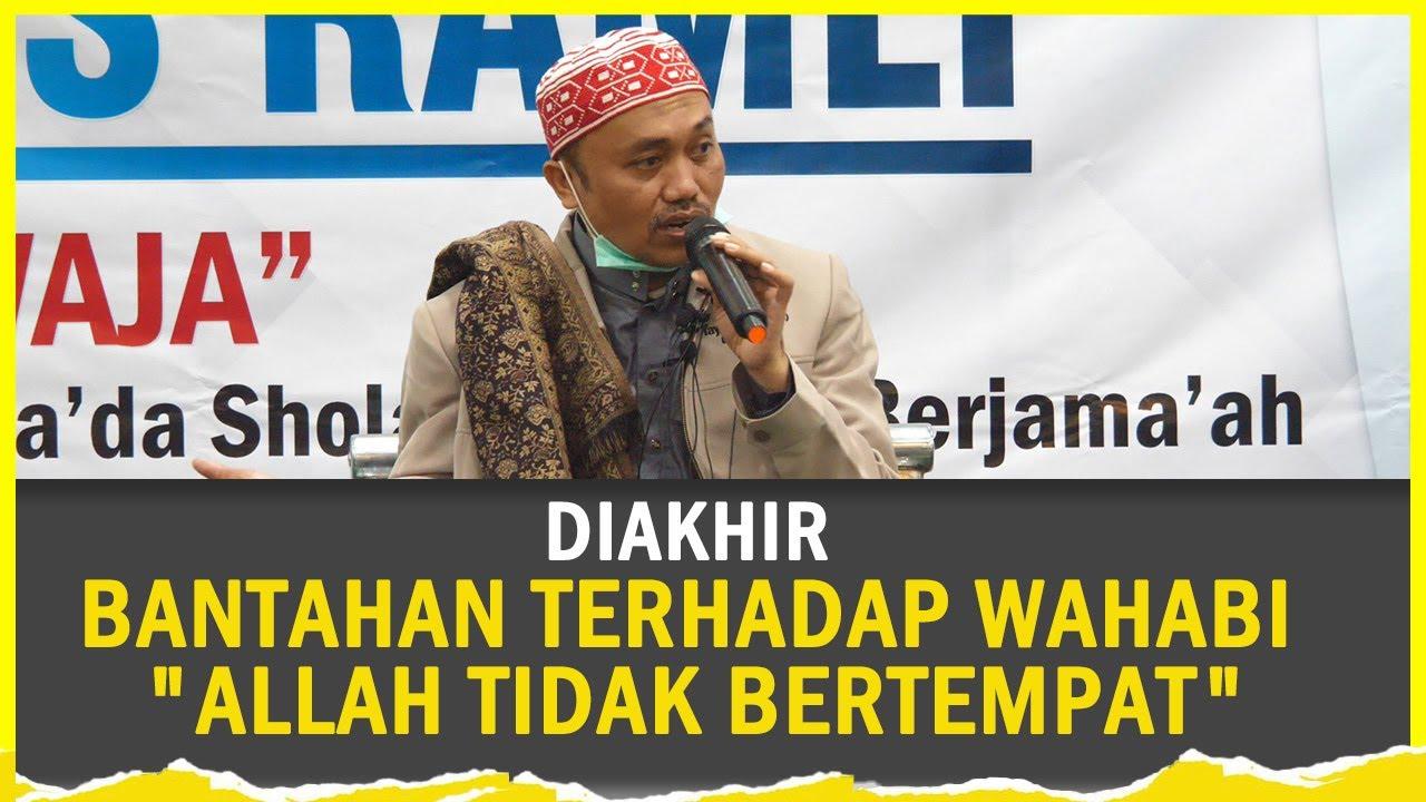 "DIAKHIR - BANTAHAN TERHADAP WAHABI ""ALLAH TIDAK BERTEMPAT"" - K.H. IDRUS RAMLI"