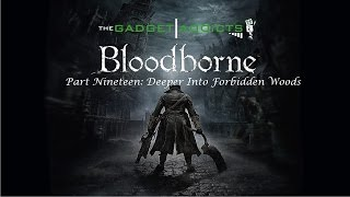 Bloodborne Walkthrough || Part 19: Deeper Into Forbidden Woods || PlayStation 4