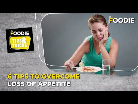 6 Easy Tips To Overcome The Loss Of Appetite | Healthy Eating Habits | The Foodie Tips & Tricks