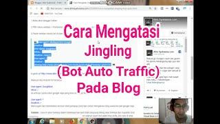 Cara Mengatasi Jingling (Bot auto visitor) agar blog kalian aman