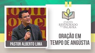 Oração em tempo de Angústia | Restaurado pela palavra | Rev. Alberto Lima | IPP