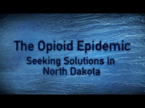 The Opioid Epidemic: Seeking Solutions in North Dakota