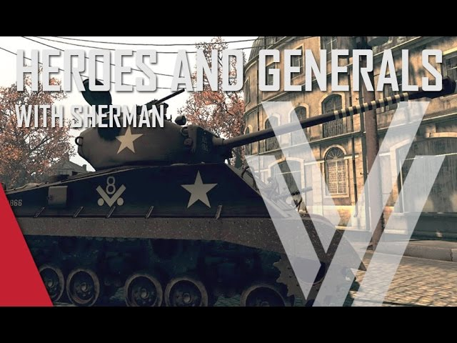 Heroes and Generals Gameplay (ft. The Shermanator) - American M4A3E8