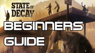 State of Decay - Beginners Guide (State of Decay Year One Survival Edition)