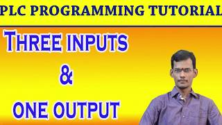 PLC Tutorial- 3 Input and 1 output program- Ladder logic
