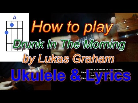 How to play Drunk In The Morning by Lukas Graham Ukulele Cover