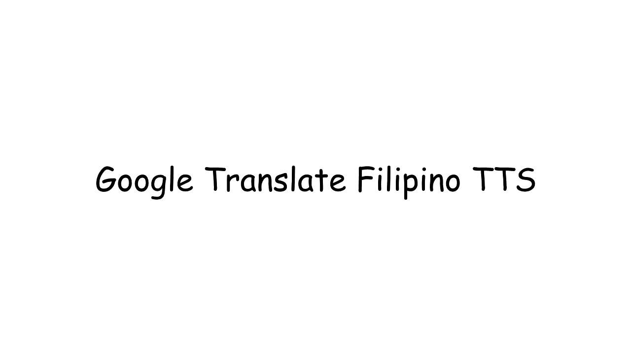Google Translate Filipino TTS voice