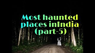 most haunted places of india - part 5