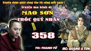 Mao Sơn Tróc Quỷ Nhân [ Tập 358 ] Vây Sát Thi Vương Doanh Câu - Truyện ma pháp sư- Quàng A Tũn