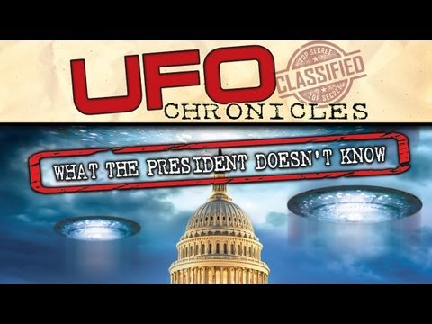 UFO CHRONICLES: WHAT THE PRESIDENT DOESN'T KNOW - ALIENS AND UFOS EXIST - FREE MOVIE