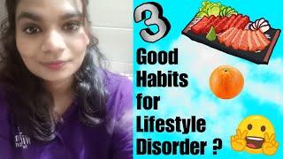 जीवन शैली विकारों के लिए 3 अच्छी आदतें // 3 Good Habits for lifestyle Disorder