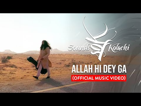 Allah Hi Dayga by Sounds Of Kolachi (Official Music Video)
