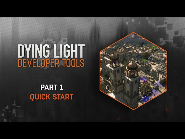 Dying Light Developer Tools Tutorial - Part 1 Quick Start