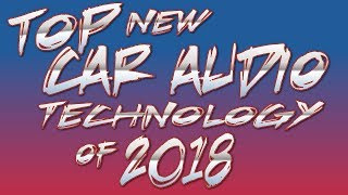 TOP new Car Audio technology for 2018