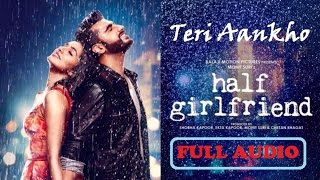 Teri Ankho – Full Audio Song | Half Girlfriend | Shraddha Kapoor | Arjun Kapoor| Anjit singh