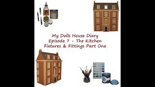 My Dolls House Diary Episode 7 - The Kitchen - Fixtures & Fittings Part One
