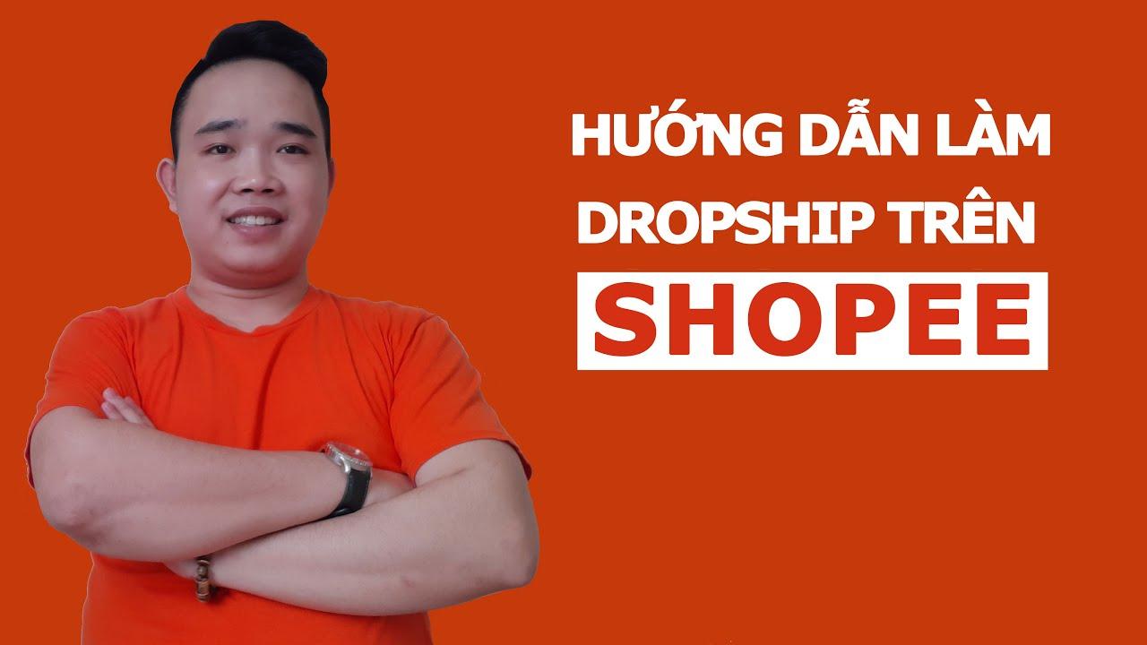 Giúp bạn làm Dropship trên Shopee Thành Công 100%  - Dropshipping  2021