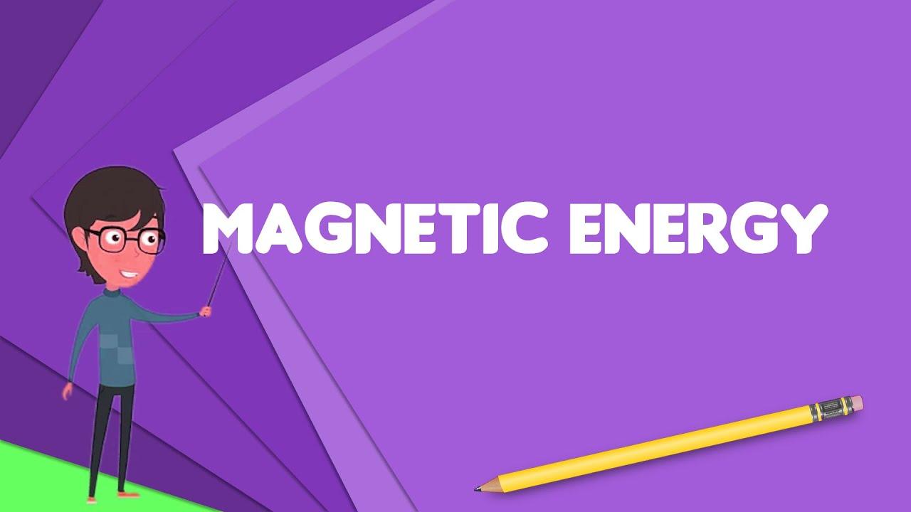 What is Magnetic energy? Explain Magnetic energy, Define ...
