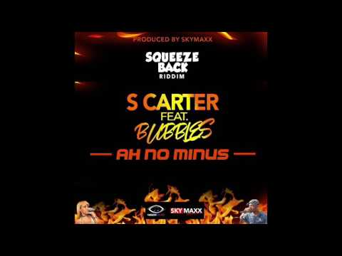 S Carter ft. Bubbles - Ah No Minus (Squeeze Back Riddim) RAW