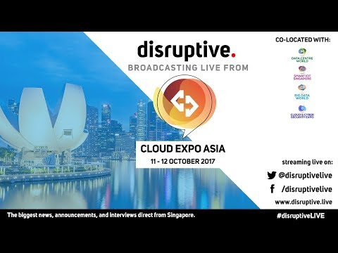 Live from Cloud Expo Asia, Singapore! Day 1 - Afternoon #CEASG17 #DisruptiveLIVE