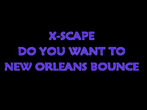 X-SCAPE - DO YOU WANT TO (NEW ORLEANS BOUNCE)