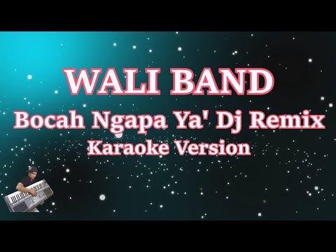 WALI BAND - BOCAH NGAPA YA DJ   DJ HOUSE MUSIK KEYBOARD Terbaru 2018