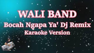WALI BAND - BOCAH NGAPA YA DJ | DJ HOUSE MUSIK KEYBOARD Terbaru 2018 Mp3