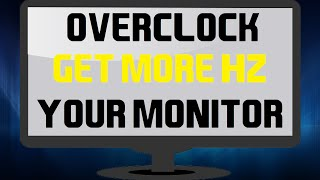 how to overclock your monitor increase hz
