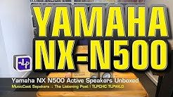 Yamaha NX N-500 Wireless Speakers Unboxed | The Listening Post | TLPCHC TLPWLG
