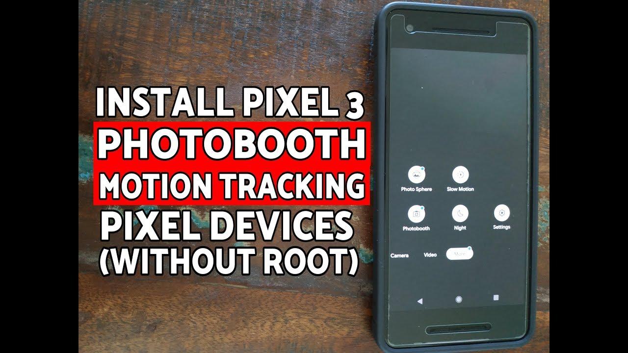 Install Pixel 3 Camera Photobooth & Motion Auto Focus on Pixel/Pixel  XL/Pixel 2/Pixel 2 XL