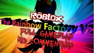 Roblox: The Rainbow Factory V2 - Full Gameplay - No Commentary