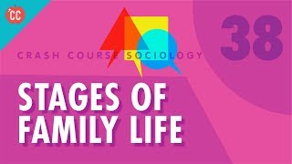 Stages of Family Life: Crash Course Sociology #38