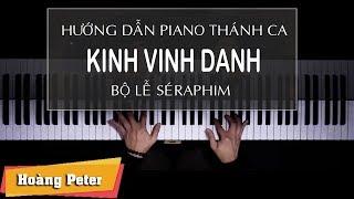 Hướng dẫn đệm Piano: BỘ LỄ SÉRAPHIM - KINH VINH DANH - Hoàng Peter