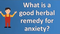 What is a good herbal remedy for anxiety ? |Top Answers about Health