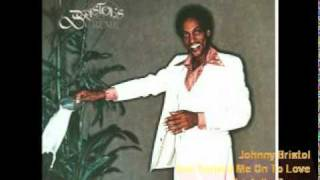 Johnny Bristol - You Turned Me On To Love