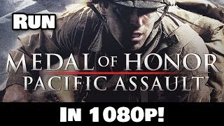 How to run Medal of Honor: Pacific Assault in 1080p!